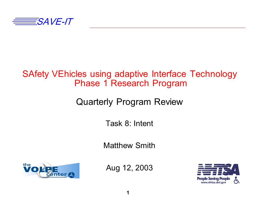 1 SAVE-IT SAfety VEhicles using adaptive Interface Technology Phase 1 Research Program Quarterly Program Review Task 8: Intent Matthew Smith Aug 12, 2
