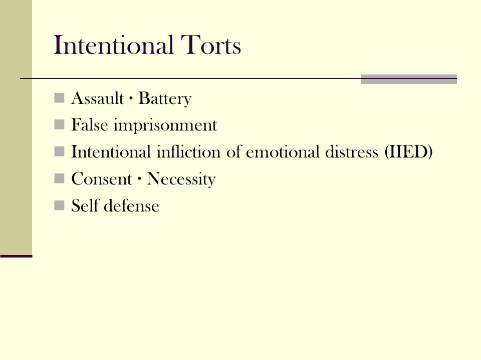 Intentional Torts Assault · Battery False imprisonment Intentional infliction of emotional distress (IIED) Consent · Necessity Self defense