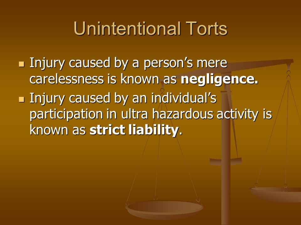 Unintentional Torts Injury caused by a person's mere carelessness is known as negligence.