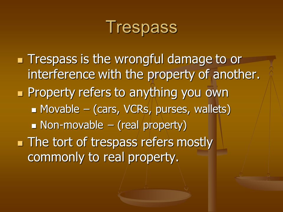 Trespass Trespass is the wrongful damage to or interference with the property of another.