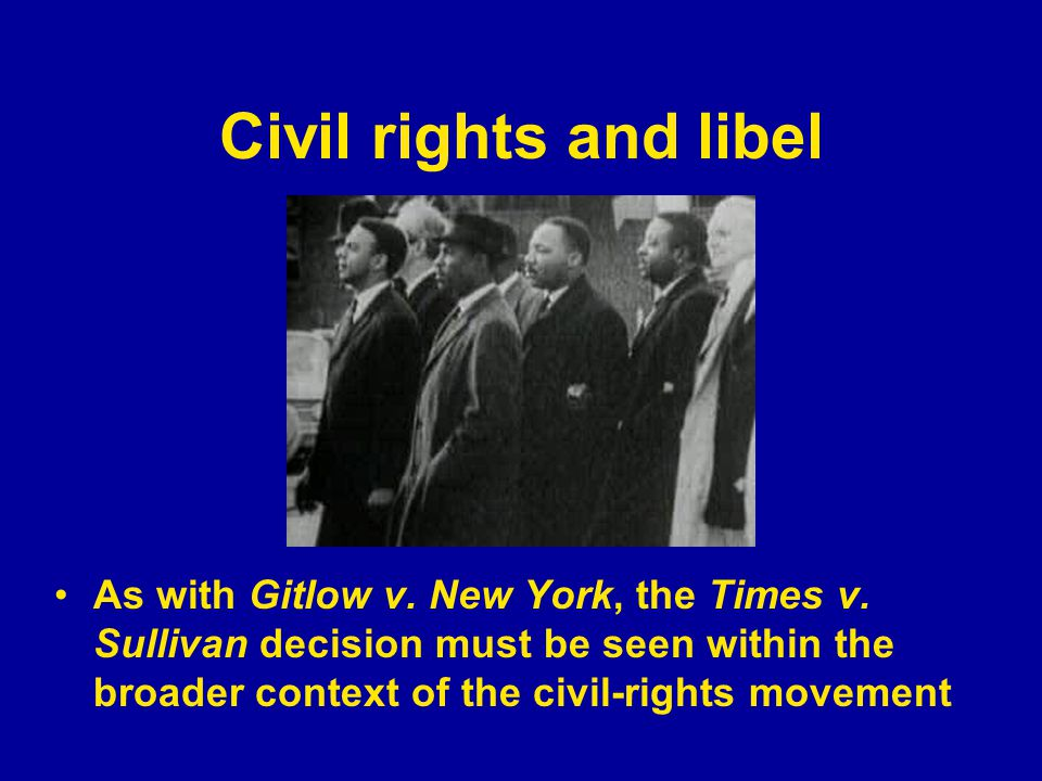 Civil rights and libel As with Gitlow v. New York, the Times v.