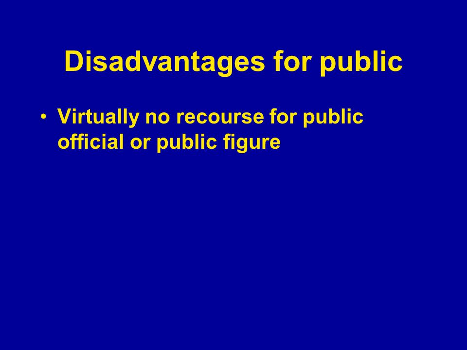 Disadvantages for public Virtually no recourse for public official or public figure