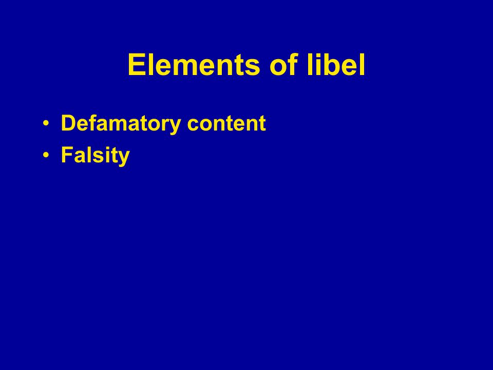 Elements of libel Defamatory content Falsity