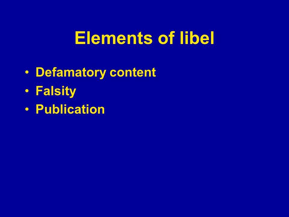 Elements of libel Defamatory content Falsity Publication