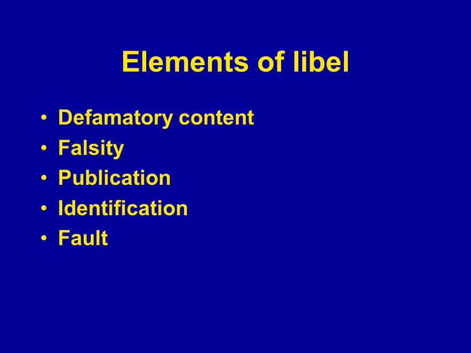Elements of libel Defamatory content Falsity Publication Identification Fault