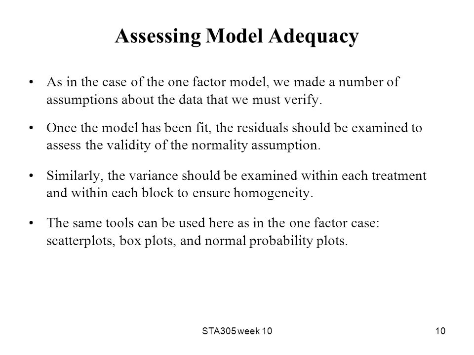 Assessing Model Adequacy As in the case of the one factor model, we made a number of assumptions about the data that we must verify.