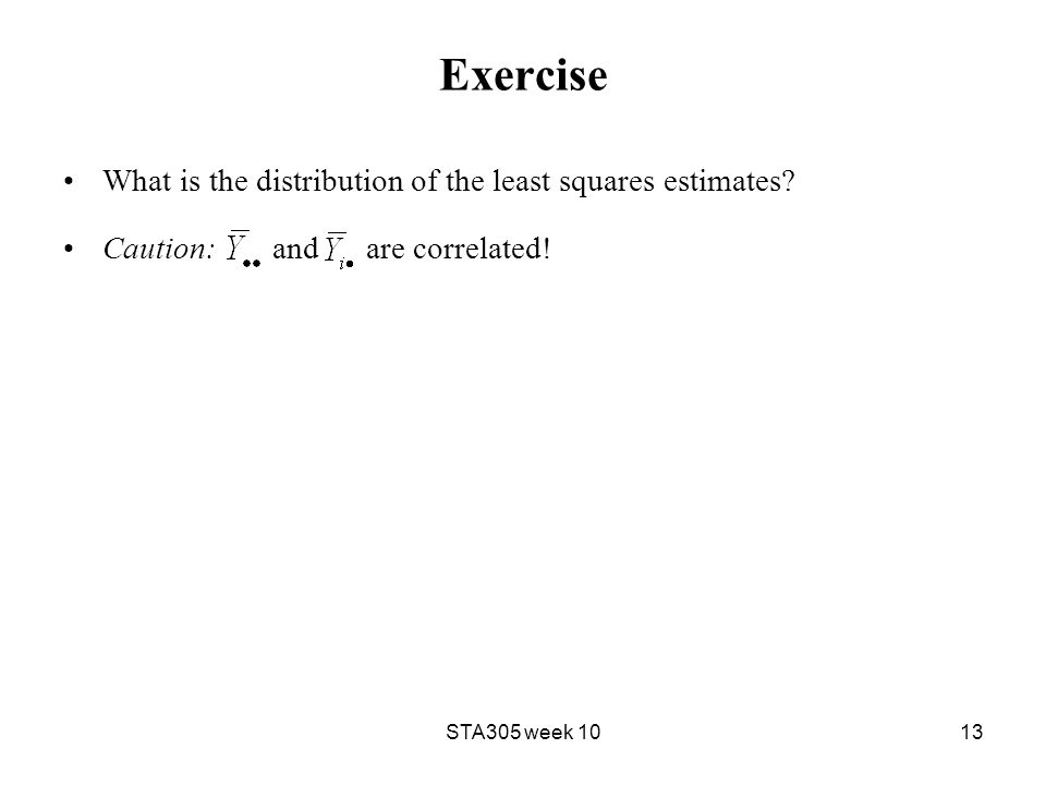 Exercise What is the distribution of the least squares estimates.