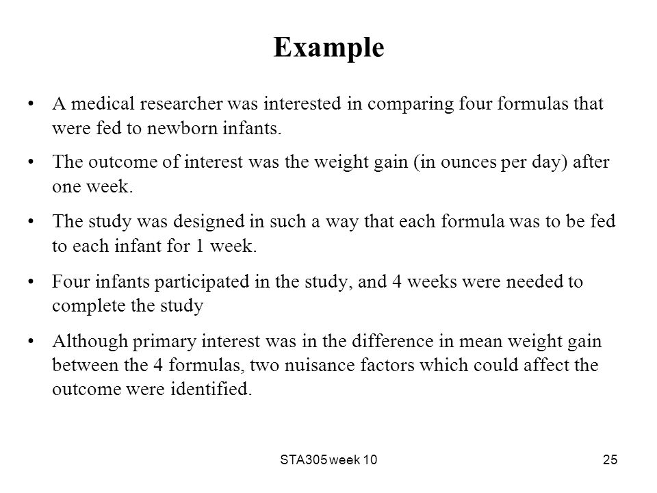 Example A medical researcher was interested in comparing four formulas that were fed to newborn infants.