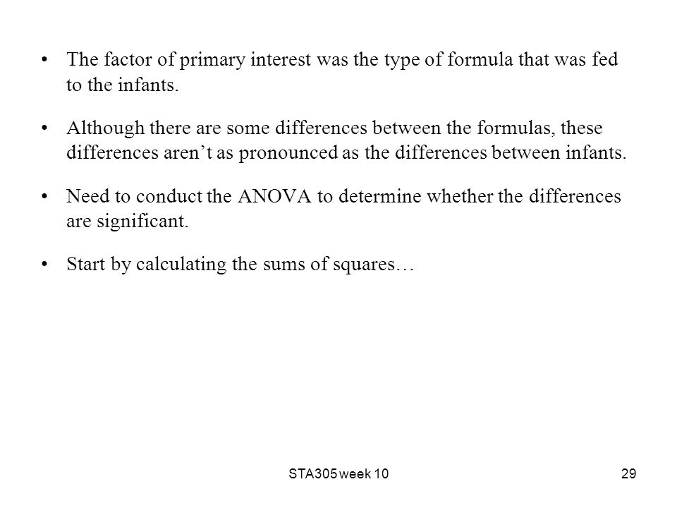 The factor of primary interest was the type of formula that was fed to the infants.