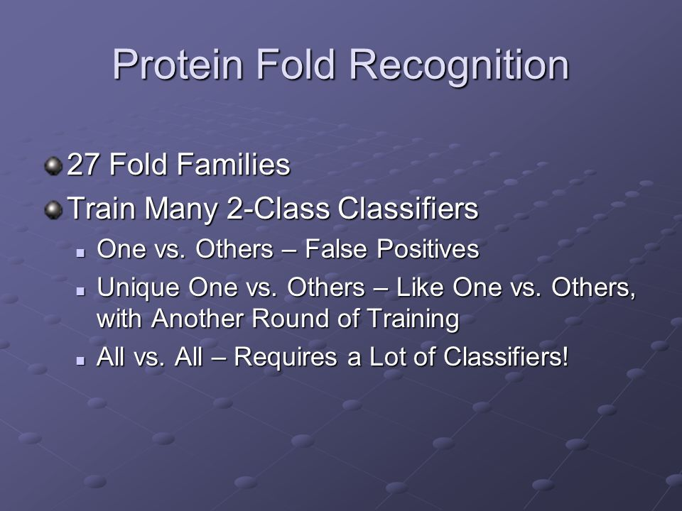 Protein Fold Recognition 27 Fold Families Train Many 2-Class Classifiers One vs.