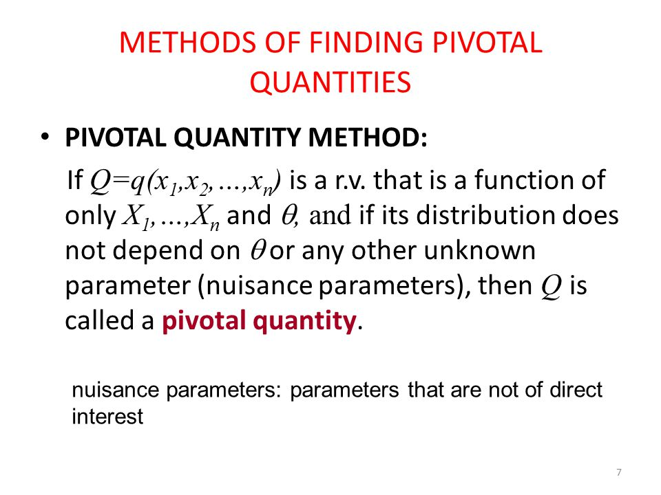 8 PIVOTAL QUANTITY METHOD Theorem: Let X 1,X 2,…,X n be a r.s.