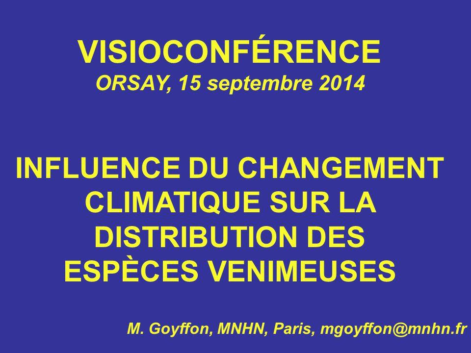 VISIOCONFÉRENCE ORSAY, 15 septembre 2014 INFLUENCE DU CHANGEMENT CLIMATIQUE SUR LA DISTRIBUTION DES ESPÈCES VENIMEUSES M.