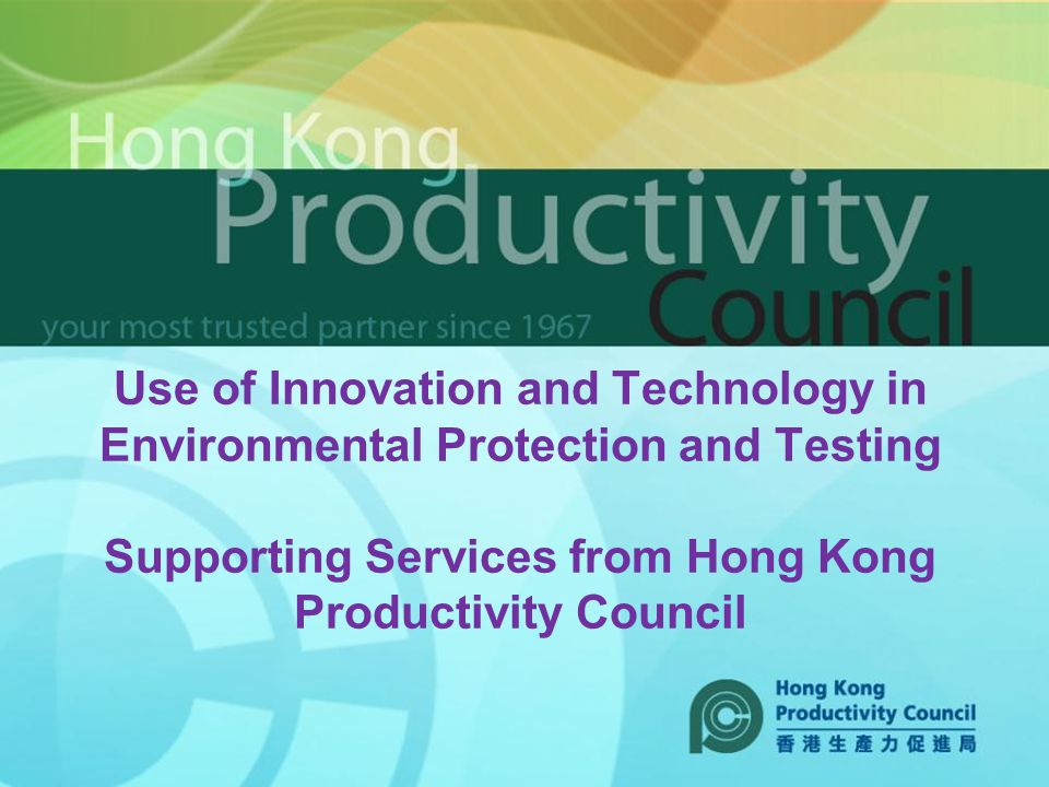 Use of Innovation and Technology in Environmental Protection and Testing Supporting Services from Hong Kong Productivity Council