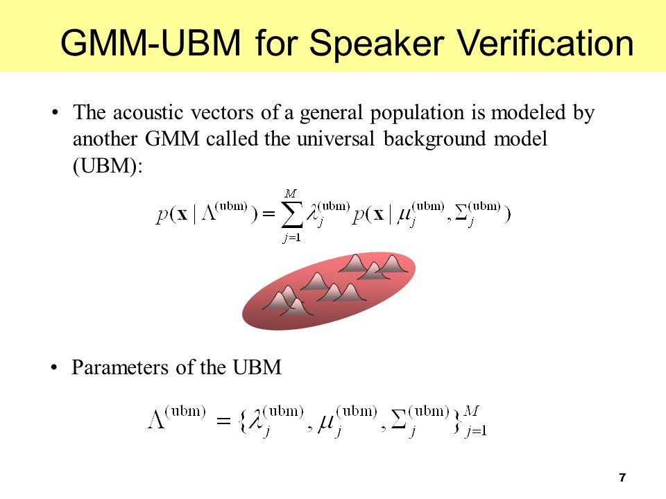 8 Client Speaker Model Universal Background Model MAP Enrollment Utterance (X (s) ) of Client Speaker GMM-UBM for Speaker Verification
