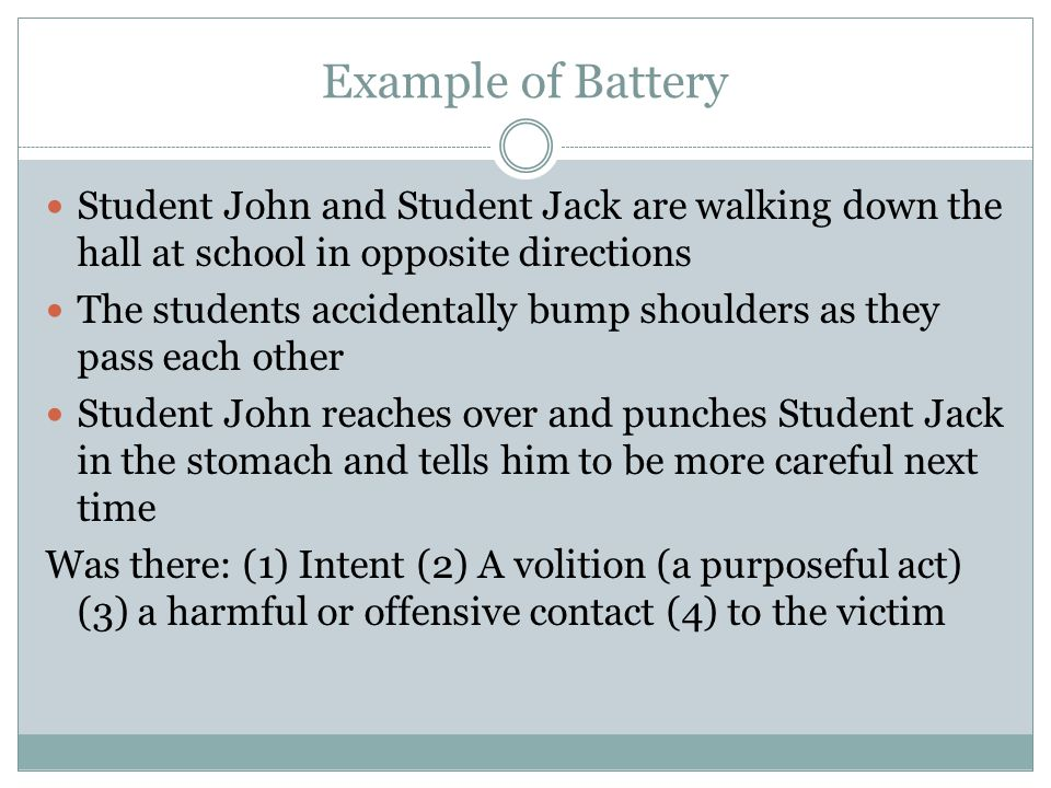 Example of Battery Student John and Student Jack are walking down the hall at school in opposite directions The students accidentally bump shoulders a