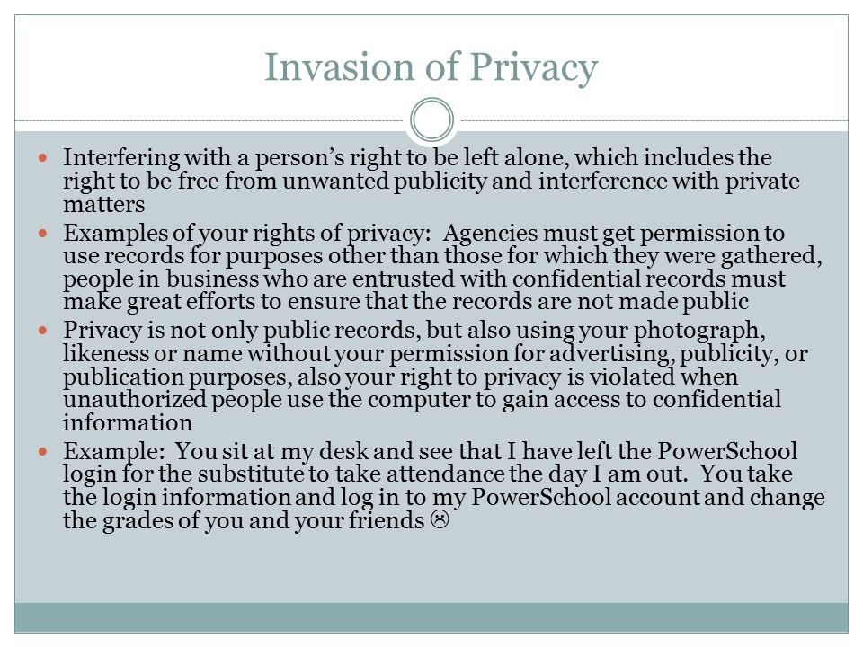 Invasion of Privacy Interfering with a person's right to be left alone, which includes the right to be free from unwanted publicity and interference w