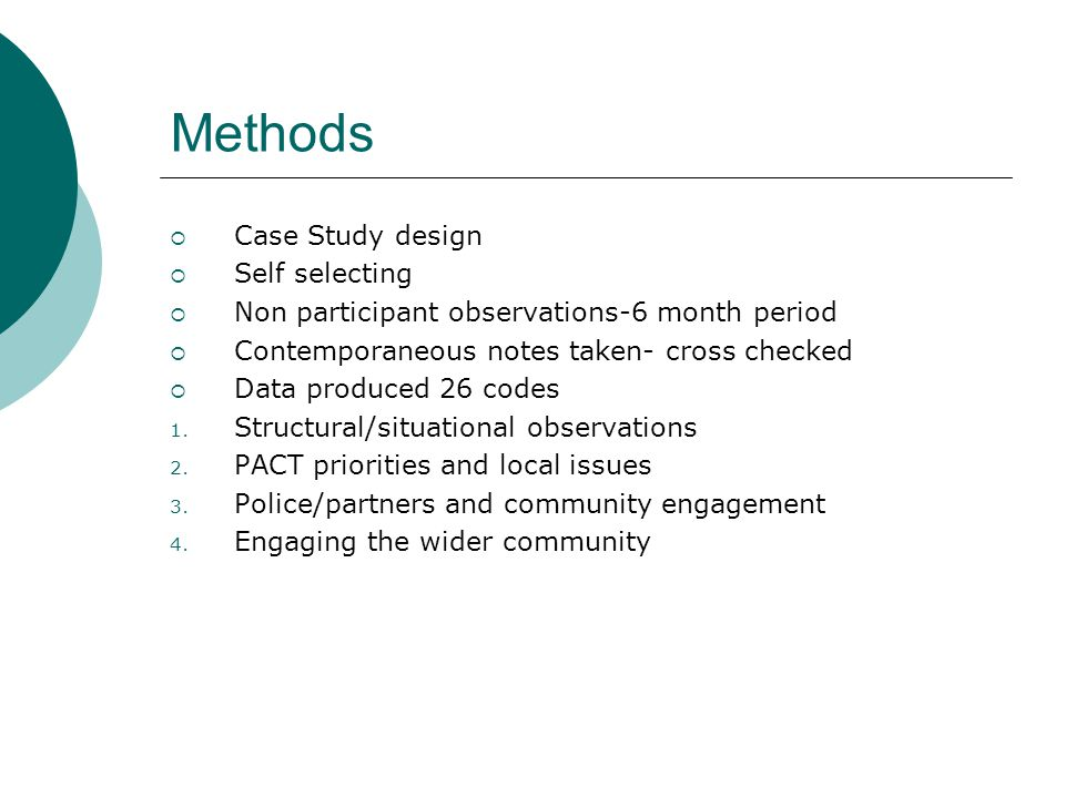 Methods  Case Study design  Self selecting  Non participant observations-6 month period  Contemporaneous notes taken- cross checked  Data produced 26 codes 1.