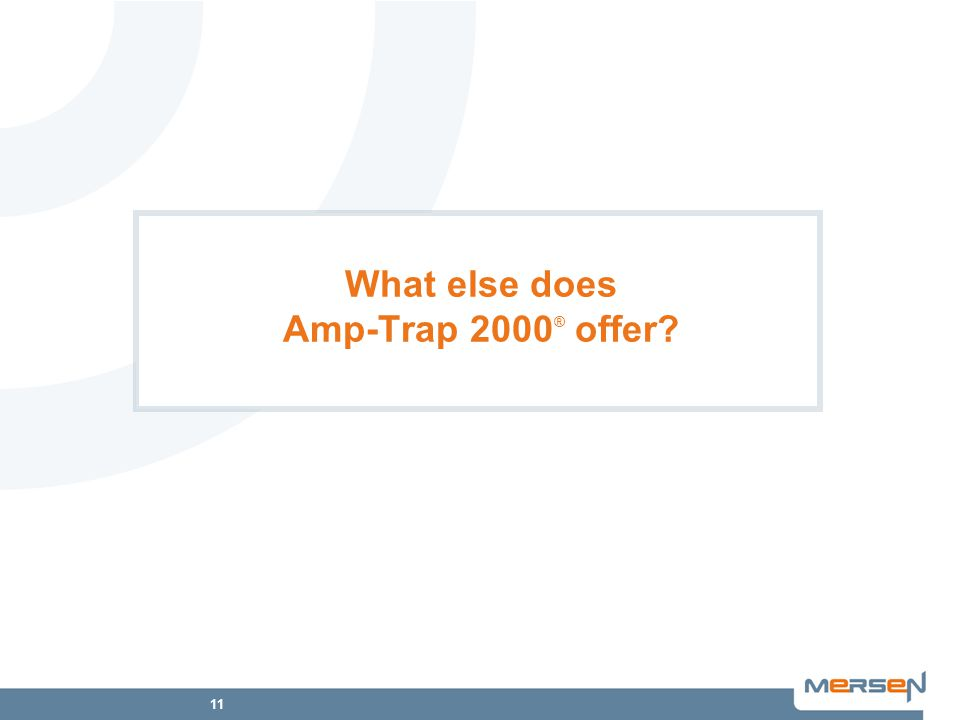 11 What else does Amp-Trap 2000 ® offer