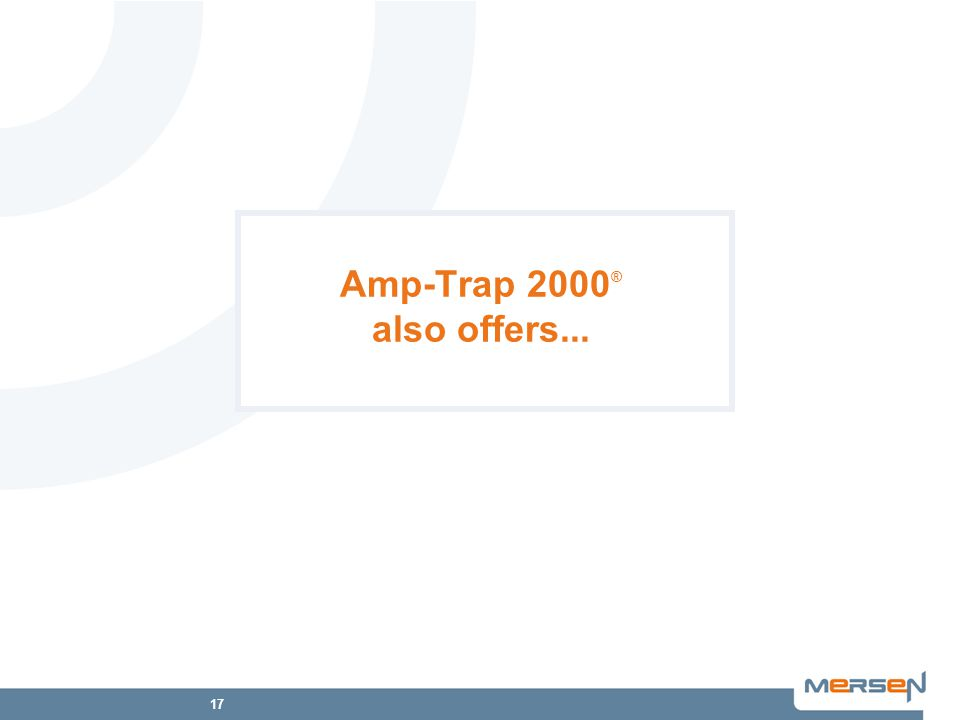 17 Amp-Trap 2000 ® also offers...