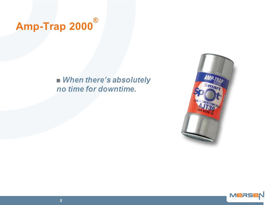 2 Amp-Trap 2000 ® When there's absolutely no time for downtime.