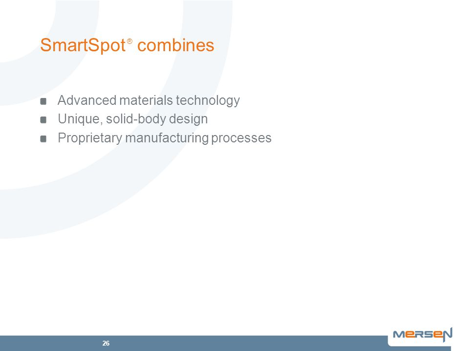 26 SmartSpot ® combines Advanced materials technology Unique, solid-body design Proprietary manufacturing processes