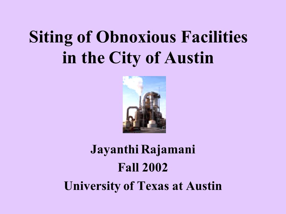 Siting of Obnoxious Facilities in the City of Austin Jayanthi Rajamani Fall 2002 University of Texas at Austin