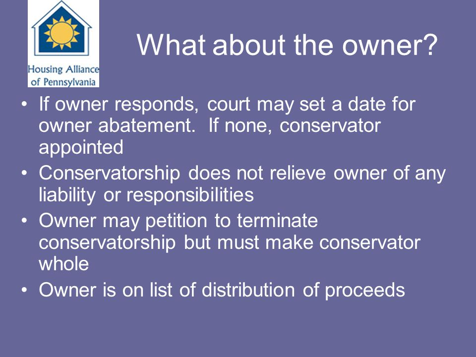 What about the owner? If owner responds, court may set a date for owner abatement. If none, conservator appointed Conservatorship does not relieve own