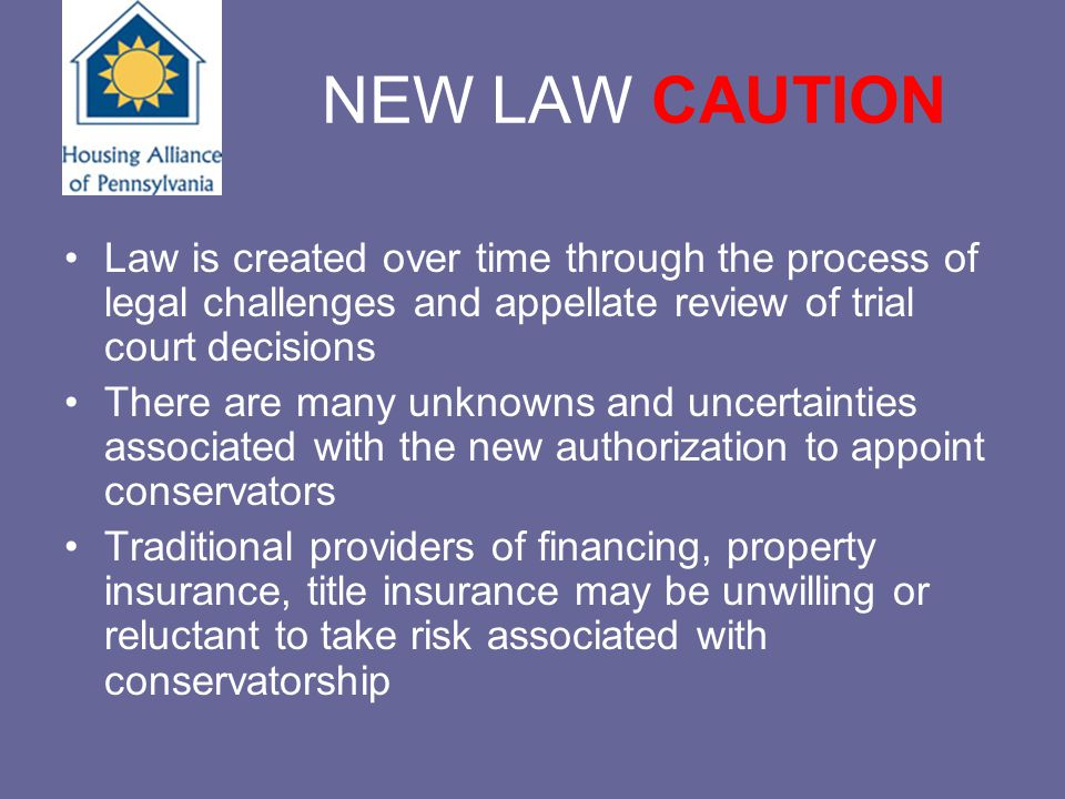 NEW LAW CAUTION Law is created over time through the process of legal challenges and appellate review of trial court decisions There are many unknowns
