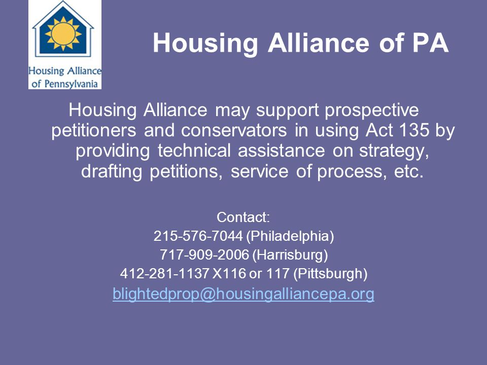Housing Alliance of PA Housing Alliance may support prospective petitioners and conservators in using Act 135 by providing technical assistance on str