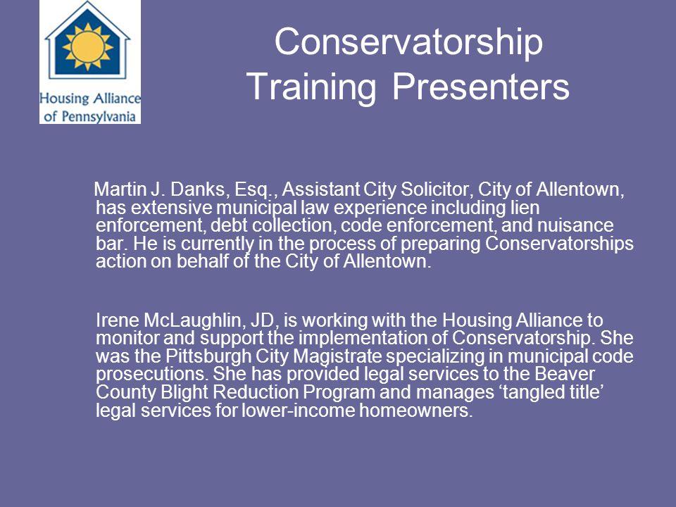 Conservatorship Training Presenters Martin J. Danks, Esq., Assistant City Solicitor, City of Allentown, has extensive municipal law experience includi
