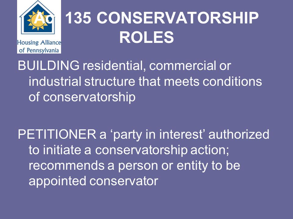 Act 135 CONSERVATORSHIP ROLES BUILDING residential, commercial or industrial structure that meets conditions of conservatorship PETITIONER a 'party in