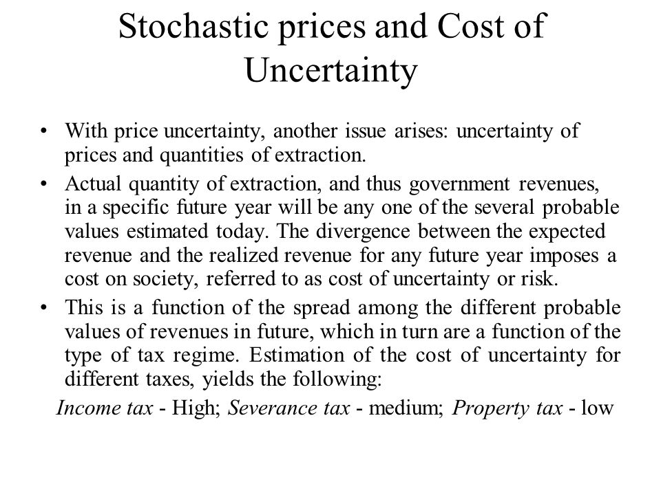 Stochastic prices and Cost of Uncertainty With price uncertainty, another issue arises: uncertainty of prices and quantities of extraction.
