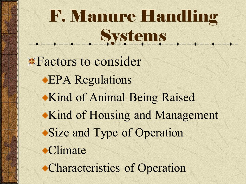 Handling Livestock Wastes, cont. Fertilizer Usage– Nutrient Content Factors Length of time in storage Method of treatment Amount and type of bedding u