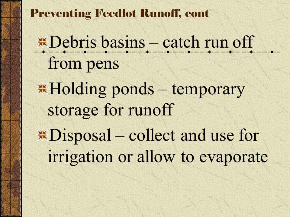 I. Preventing Feedlot Runoff Diversion – prevent surface water from entering Drainage – channel runoff from feedlot