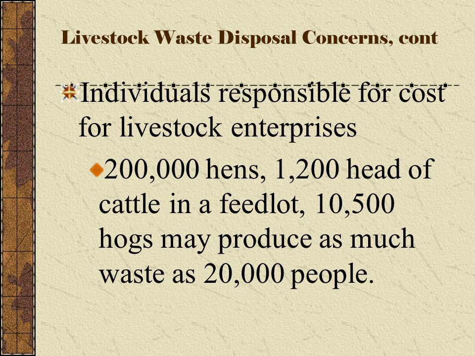 3. Livestock Waste Disposal Concerns Communities share the cost of waste disposal in cities Cost of facility – several million dollars Cost to individ