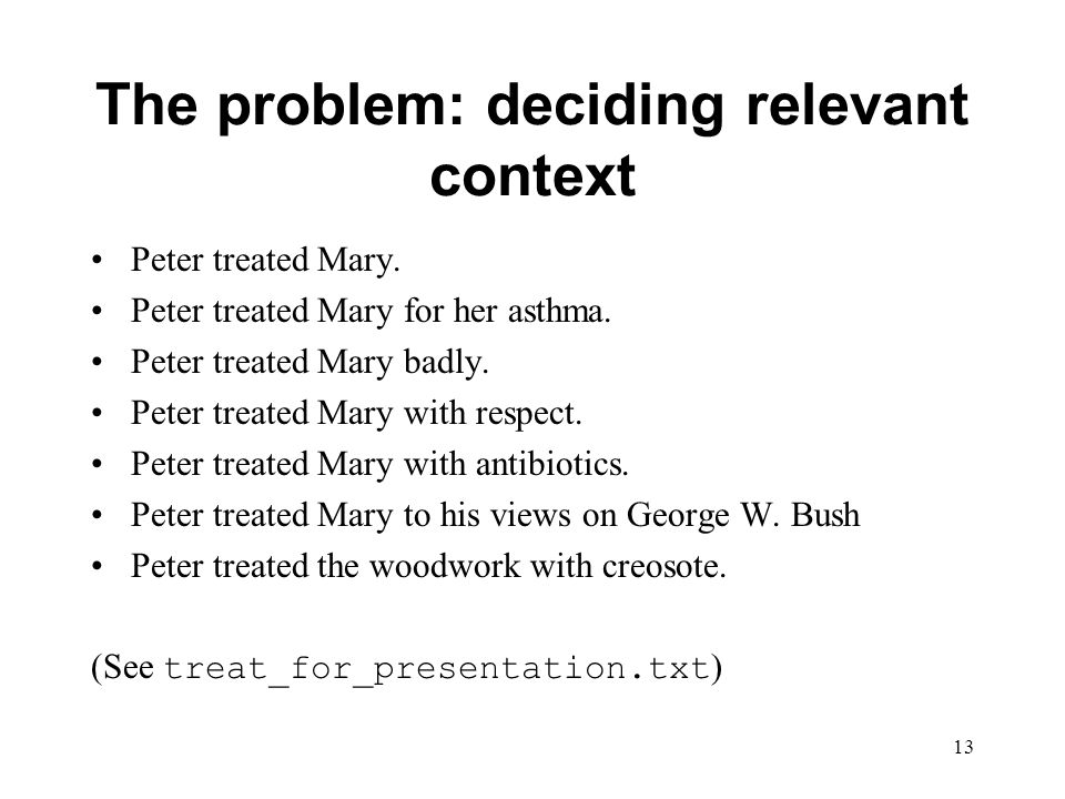 13 The problem: deciding relevant context Peter treated Mary.