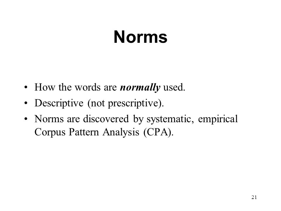 21 Norms How the words are normally used. Descriptive (not prescriptive).