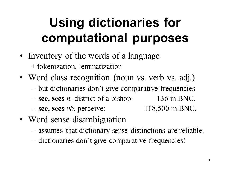 3 Using dictionaries for computational purposes Inventory of the words of a language + tokenization, lemmatization Word class recognition (noun vs.