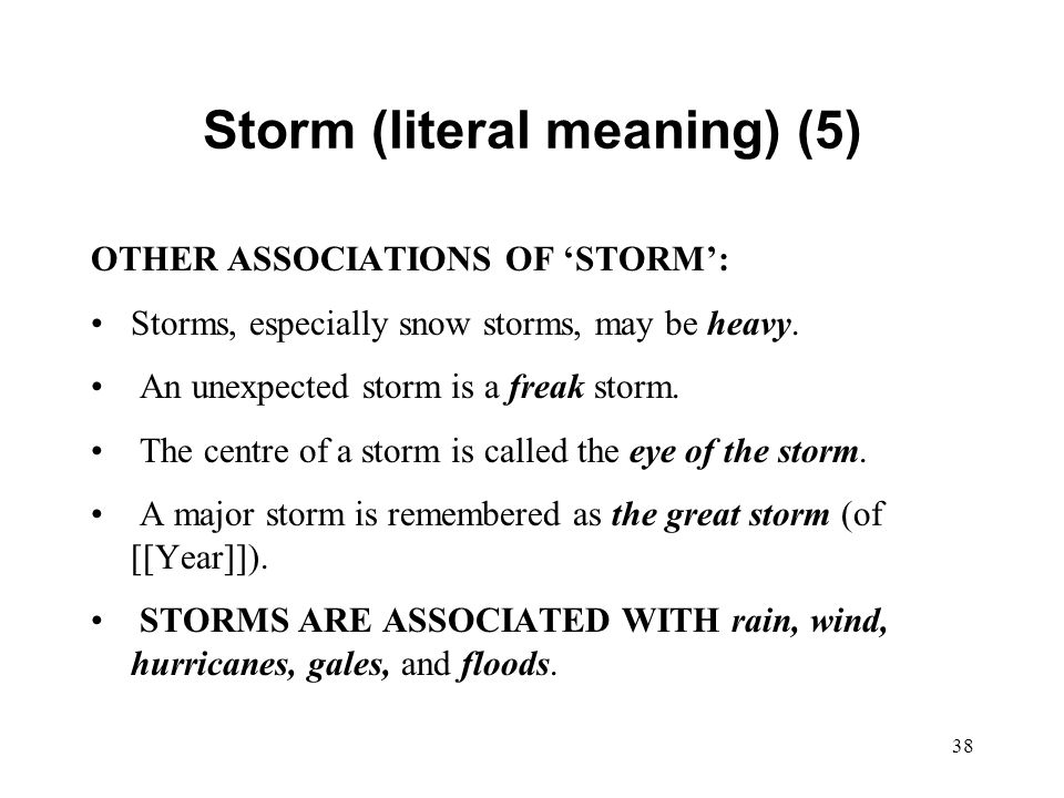 38 Storm (literal meaning) (5) OTHER ASSOCIATIONS OF 'STORM': Storms, especially snow storms, may be heavy.