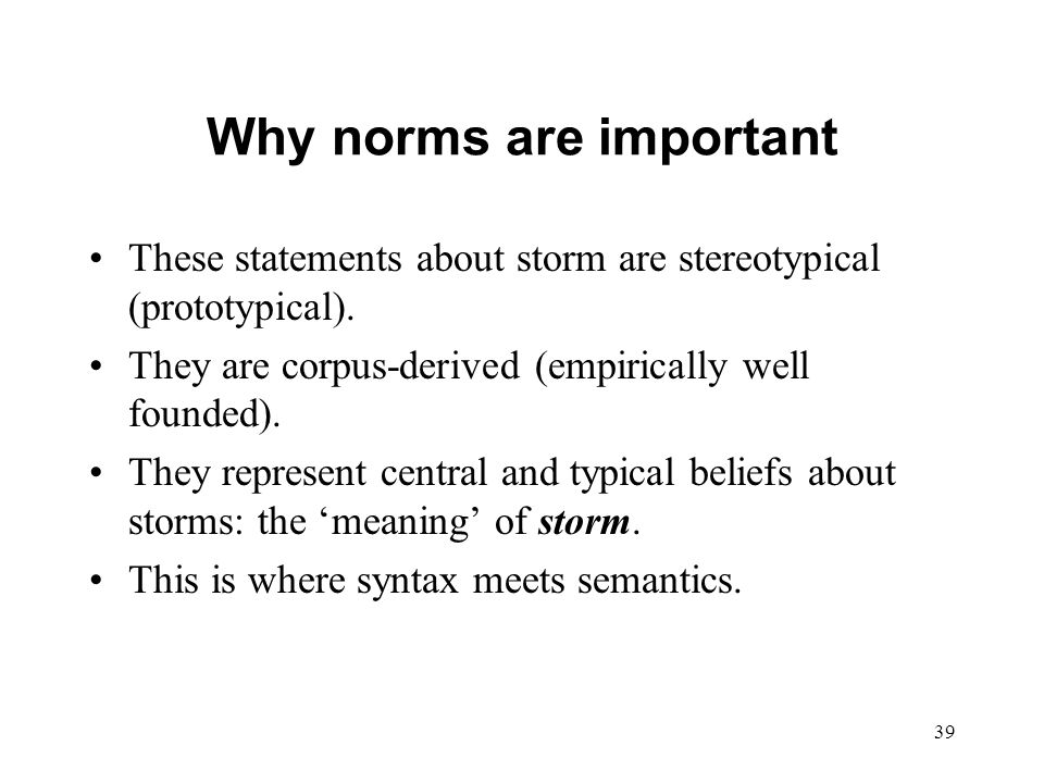 39 Why norms are important These statements about storm are stereotypical (prototypical).