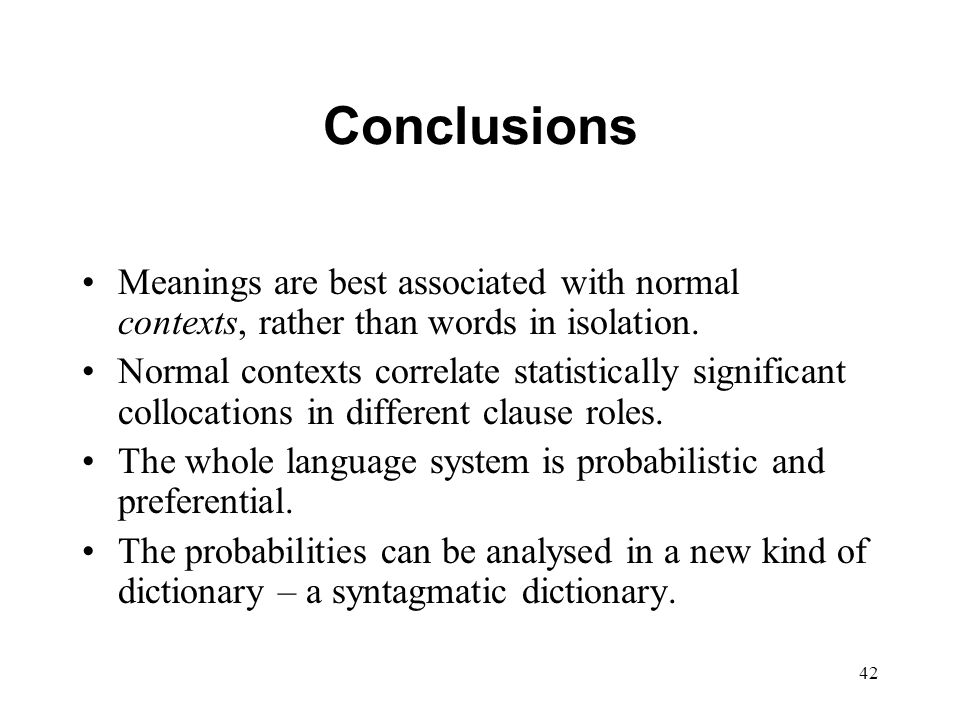 42 Conclusions Meanings are best associated with normal contexts, rather than words in isolation.