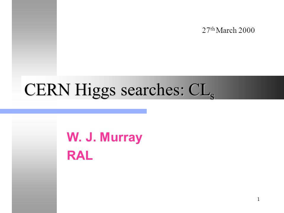 27 th March 2000 1 CERN Higgs searches: CL s W. J. Murray RAL