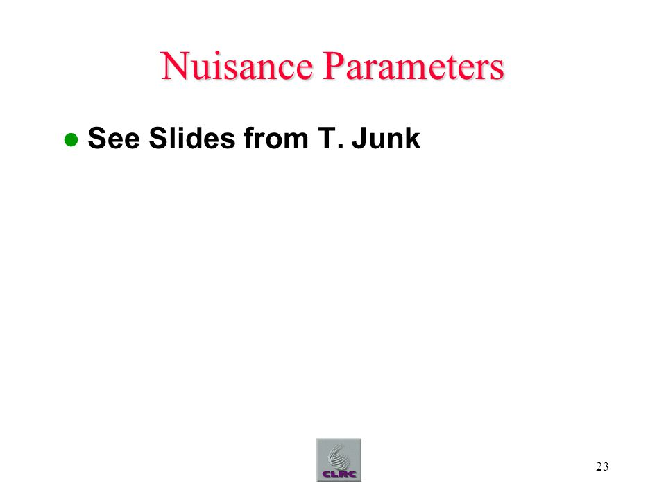 23 Nuisance Parameters See Slides from T. Junk