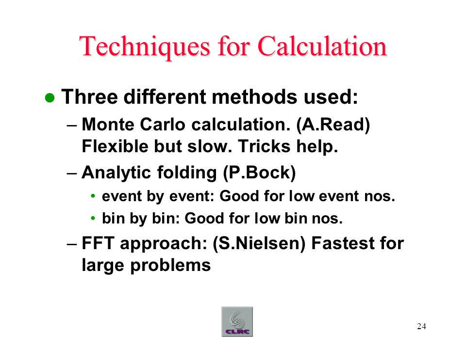 24 Techniques for Calculation Three different methods used: –Monte Carlo calculation.