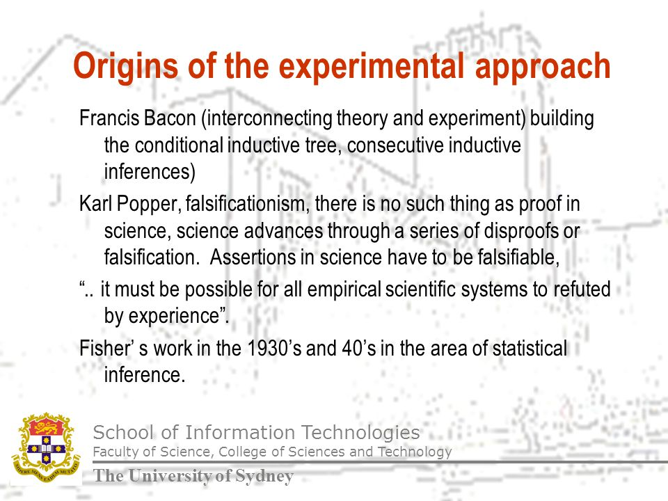 School of Information Technologies Faculty of Science, College of Sciences and Technology The University of Sydney Experimental Research Methods What is an experiment.