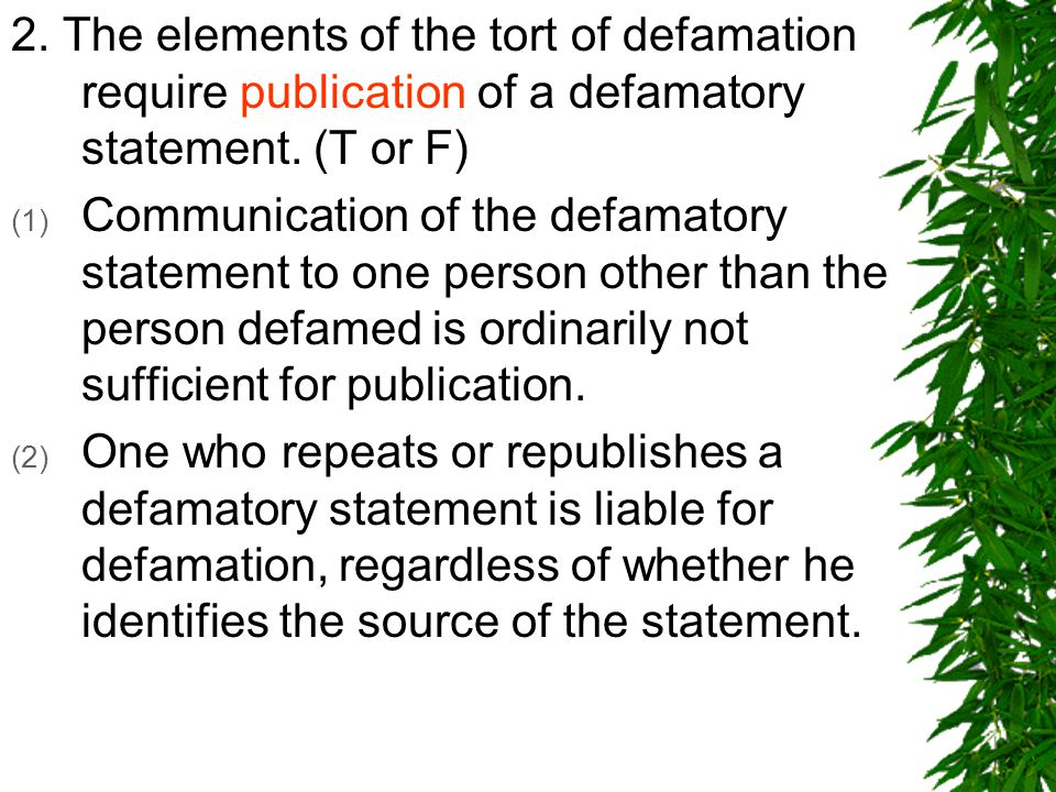 2. The elements of the tort of defamation require publication of a defamatory statement.