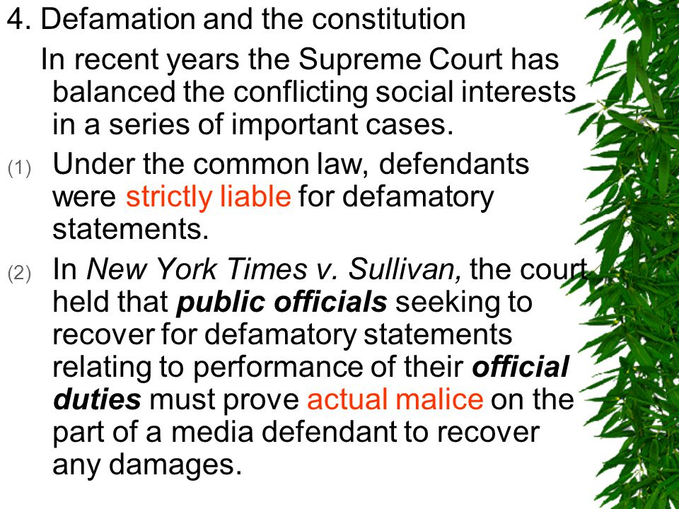 4. Defamation and the constitution In recent years the Supreme Court has balanced the conflicting social interests in a series of important cases. (1)