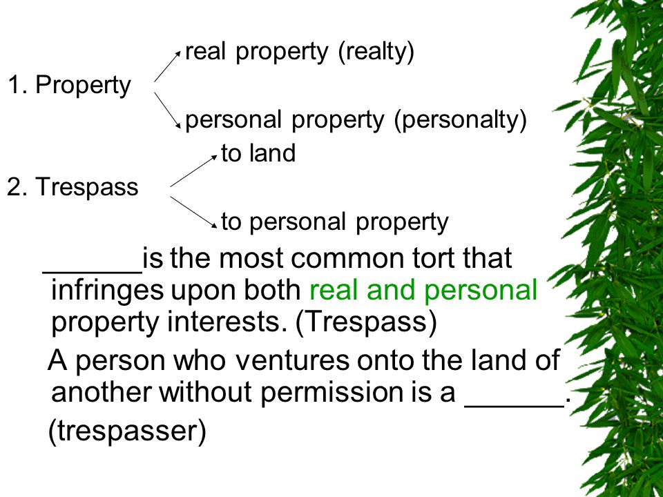 real property (realty) 1. Property personal property (personalty) to land 2.