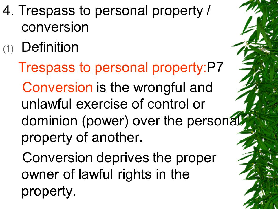 4. Trespass to personal property / conversion (1) Definition Trespass to personal property:P7 Conversion is the wrongful and unlawful exercise of cont