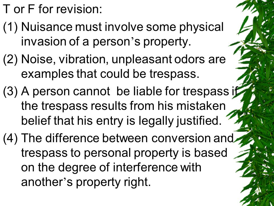 T or F for revision: (1) Nuisance must involve some physical invasion of a person ' s property.